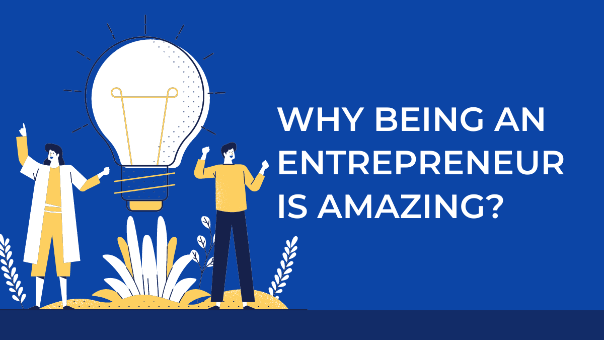 WHY BEING AN ENTREPRENEUR IS AMAZING